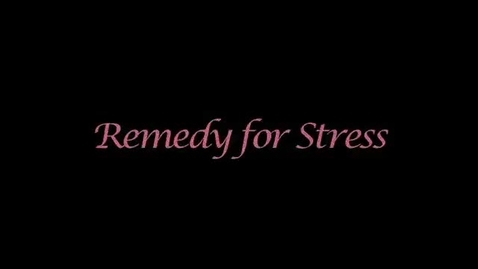Thumbnail for entry Remedy for Stress
