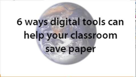 Thumbnail for entry How to use Digital Tools to Help your Classroom Save Paper