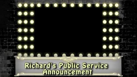 Thumbnail for entry Richard's Public Service Announcement