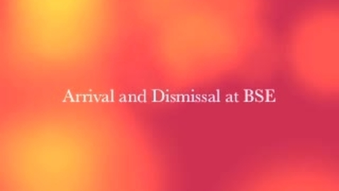 Thumbnail for entry BSE Arrival and Dismissal Procedures