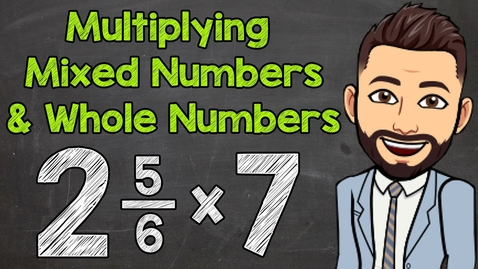 Thumbnail for entry Multiplying Mixed Numbers and Whole Numbers | Math with Mr. J
