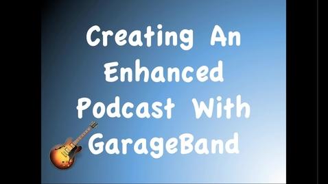 Thumbnail for entry GarageBand Enhanced Podcast - Adding Images