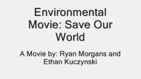 Thumbnail for entry Environmental Movie: Saving Our Planet