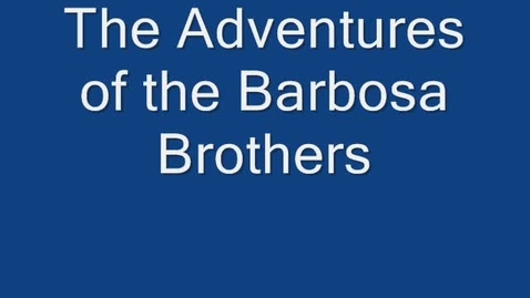 Thumbnail for entry The Adventures of the Barbosa Brothers