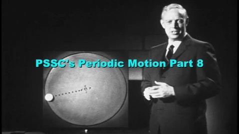 Thumbnail for entry PSSC's Periodic Motion part 8