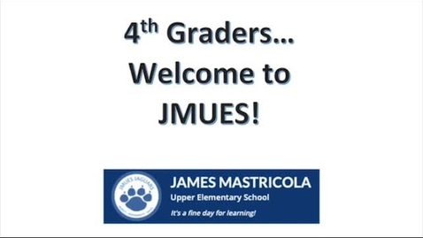 Thumbnail for entry 4th Grade Welcome to JMUES