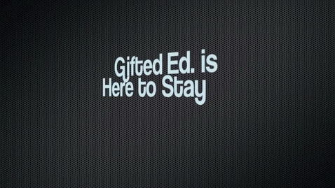Thumbnail for entry Gifted Education is Here to stay