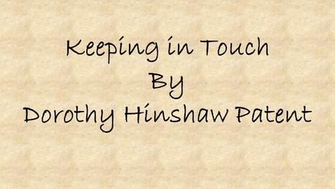 Thumbnail for entry Keeping in Touch by Dorothy Hinshaw Patent, Nature's Animal Ambassador