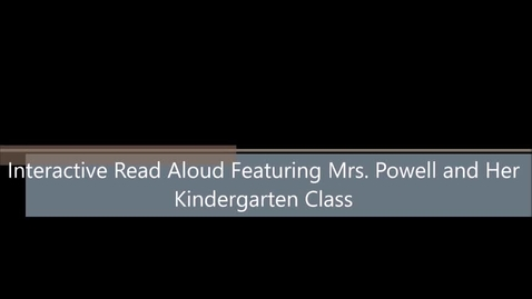 Thumbnail for entry Interactive Read Aloud Featuring Mrs. Powell and Her Kindergartners