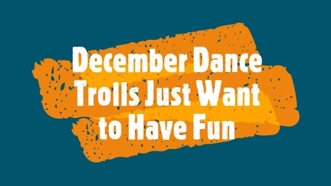 Thumbnail for entry December Dance - Trolls Just Want to Have Fun
