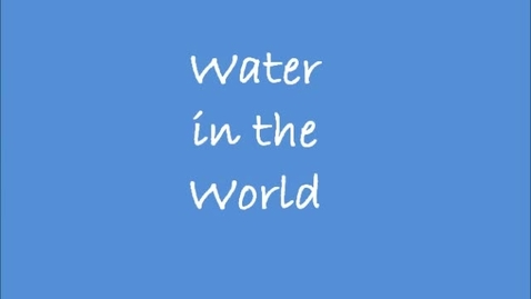 Thumbnail for entry Water in the World