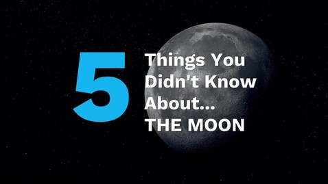 Thumbnail for entry 5 Things You Didn't Know About... THE MOON