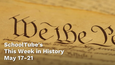 Thumbnail for entry This Week in History (May 17-21)