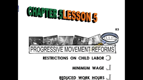 Thumbnail for entry Hist7-Ch 5- Lesson 5- Progressive Reforms and Unions