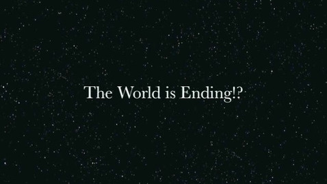 Thumbnail for entry The World is Ending!?
