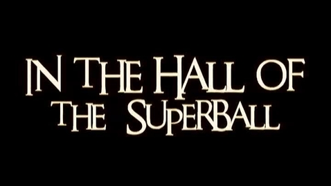 Thumbnail for entry 5/6. In the Hall of the Super ball