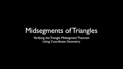 Thumbnail for entry Verifying the Triangle Midsegment Theorem