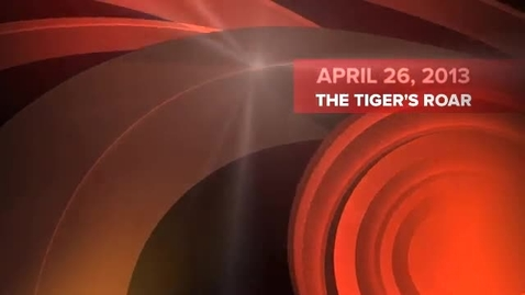 Thumbnail for entry The Tiger's Roar - April 26, 2013: Broadcast