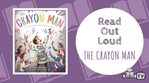 Thumbnail for entry Read Out Loud | THE CRAYON MAN - The TRUE STORY OF THE INVENTION OF CRAYOLA CRAYONS