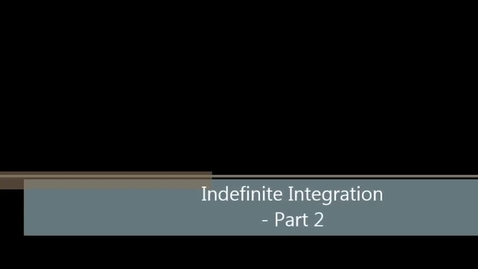Thumbnail for entry AB 21 Part 2 - Indefinite Integration