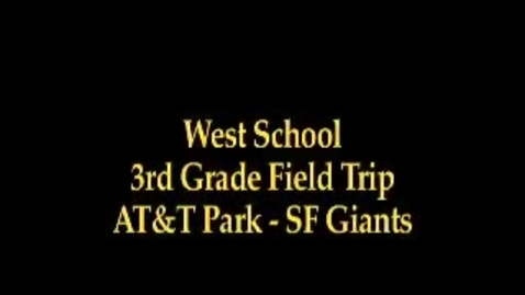 Thumbnail for entry West 3rd Grade Field Trip to AT&T Park
