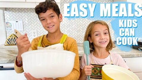 Thumbnail for entry Meals Kids can COOK!