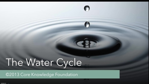 """Thumbnail for entry CKLA Domain 6 Lesson 9 """"The Water Cycle"""""""