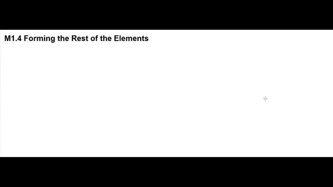 Thumbnail for entry Clip of M1.4 Forming the Rest of the Elements (Co - U)