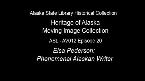 Thumbnail for entry The Heritage of Alaska Episode 20: Elsa Pedersen-Phenomenal Alaskan Writer