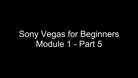 Thumbnail for entry Part 5- Sony Vegas Tutorial for Beginners