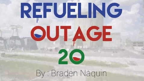 Thumbnail for entry Braden Naquin Refuel Outage 20 Presentation Video