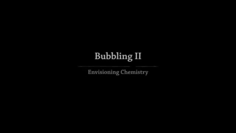 Thumbnail for entry Envisioning Chemistry - Bubbling II