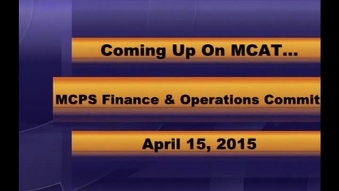 Thumbnail for entry MCPS Finance & Operations Mtg Apr 15 2015