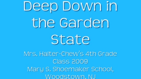 Thumbnail for entry Deep Down in the Garden State-Mrs. Halter-Chew's Class, 2009-Mary S. Shoemaker School