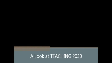 Thumbnail for entry A Look at TEACHING 2030
