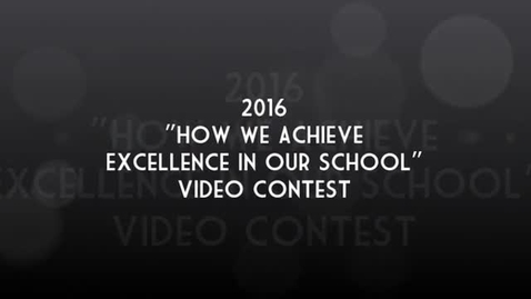 """Thumbnail for entry Winners of 2016 """"How We Achieve Excellence in Our School"""" Video Contest"""