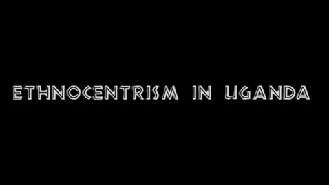 Thumbnail for entry Ethnocentrism of Uganda
