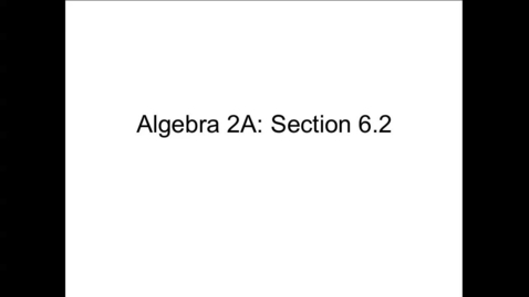 Thumbnail for entry Algebra 2A Section 6.2 (PART 1)