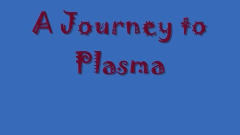 Thumbnail for entry A Journey to Plasma