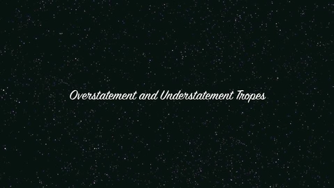 Thumbnail for entry Tropes: Overstatement & Understatement
