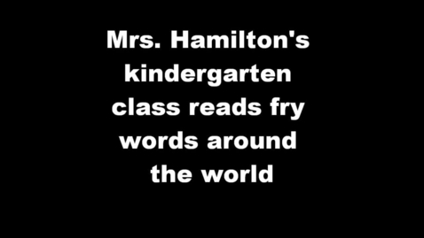 Thumbnail for entry Mrs. Hamilton's class reads fry words around the world