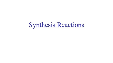 Thumbnail for entry Synthesis Reactions - Chemistry