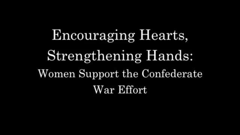 Thumbnail for entry Encouraging Hearts, Strengthening Hands: Confederate Women Support the War Effort