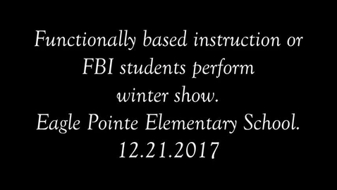 Thumbnail for entry FBI class sings medley of winter songs, Eagle Pointe ES, 12.21.2017