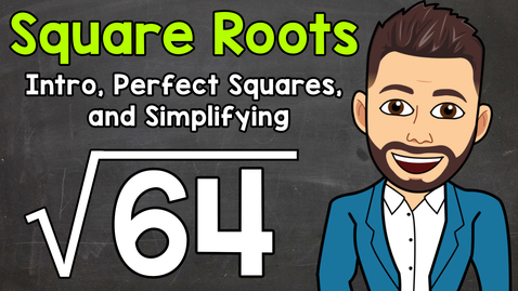 Thumbnail for entry Square Roots | Intro, Perfect Squares, and Simplifying | Math with Mr. J