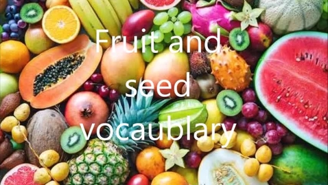 Thumbnail for entry Fruit and seed vocabulary