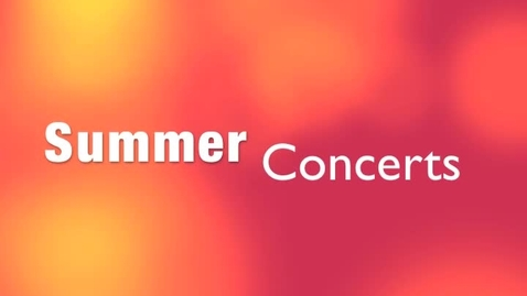 Thumbnail for entry Summer Concerts