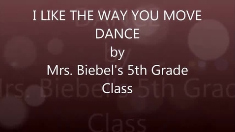 Thumbnail for entry Mrs. Biebel's 5th grade: I Like The Way You Move dance