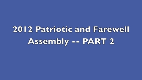 Thumbnail for entry 2012 Patriotic and Farewell Assembly -- PART 2