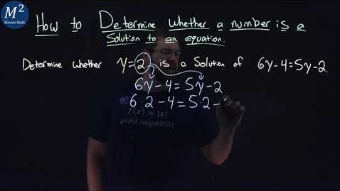 Thumbnail for entry How to Determine Whether a Number is a Solution to an Equation | Part 2 of 2 | Minute Math